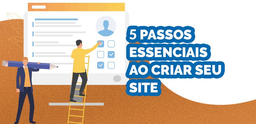 5 passos essenciais ao criar seu site