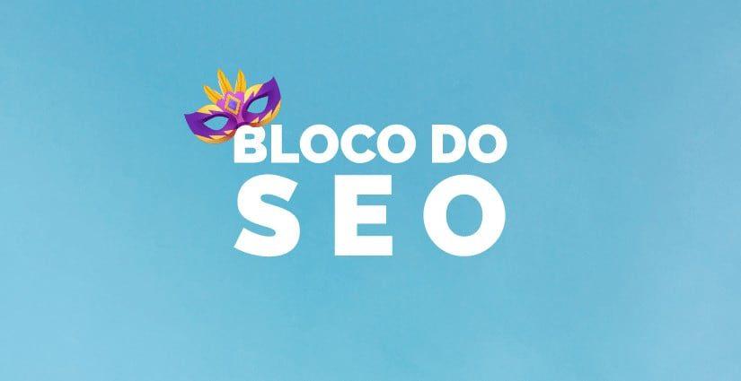 Bloco do SEO: dicas de marketing digital para o carnaval