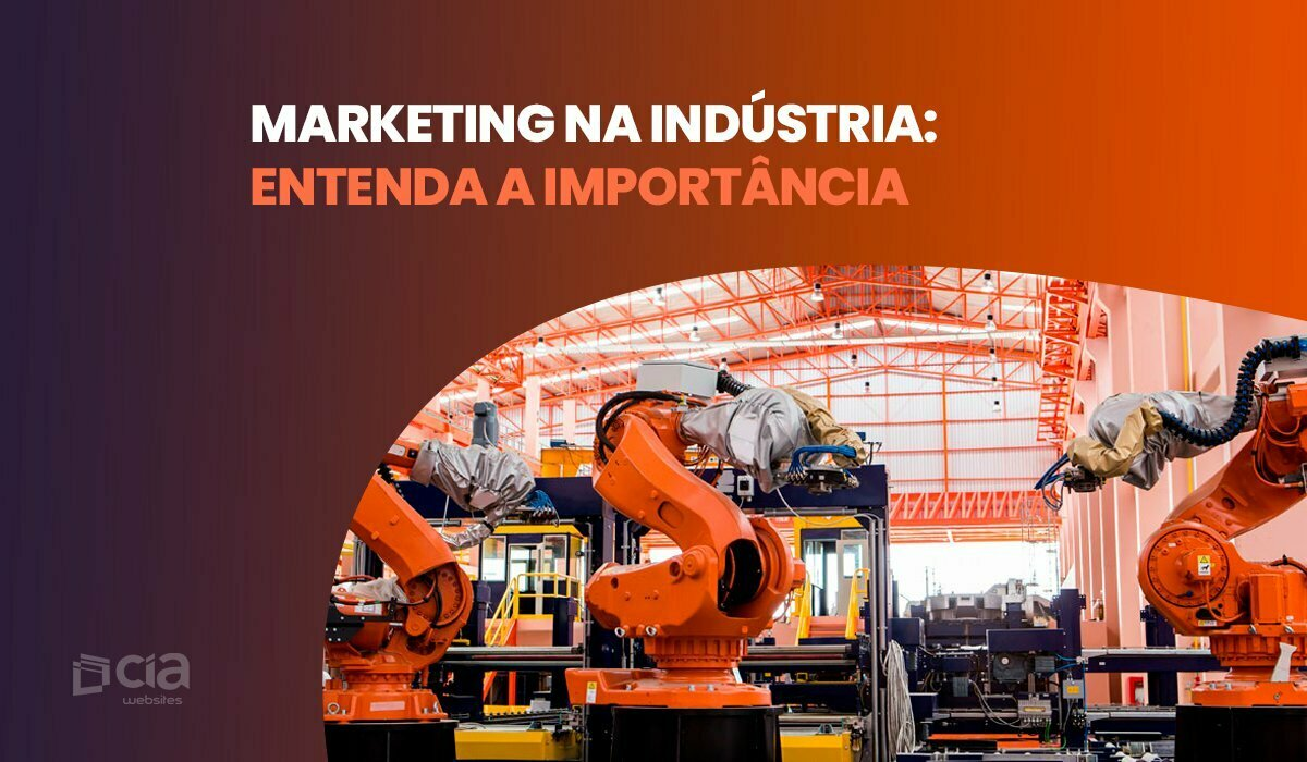 Marketing na indústria: entenda a importância