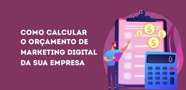 Como calcular o orçamento de Marketing Digital?