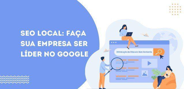 SEO local: faça sua empresa ser líder no Google na sua cidade!