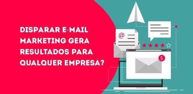 Disparar e-mail marketing gera resultados para qualquer empresa?