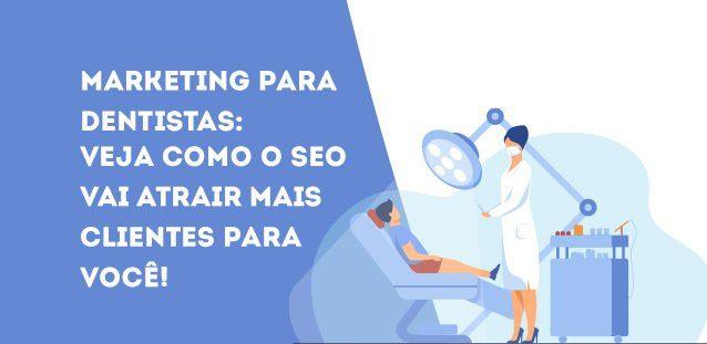 Marketing para dentistas: veja como o SEO vai atrair mais clientes para você!
