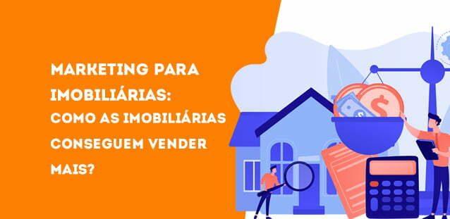 Marketing para imobiliárias: como as imobiliárias conseguem vender mais?