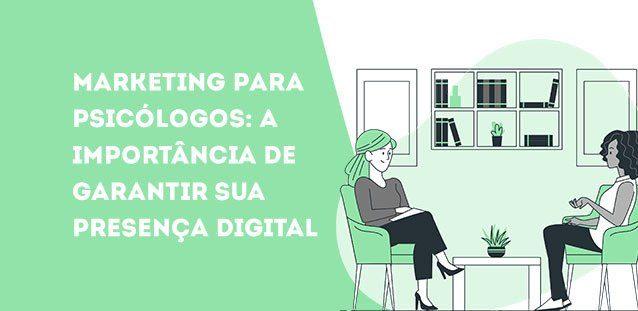 Marketing para psicólogos: a importância de garantir sua presença digital