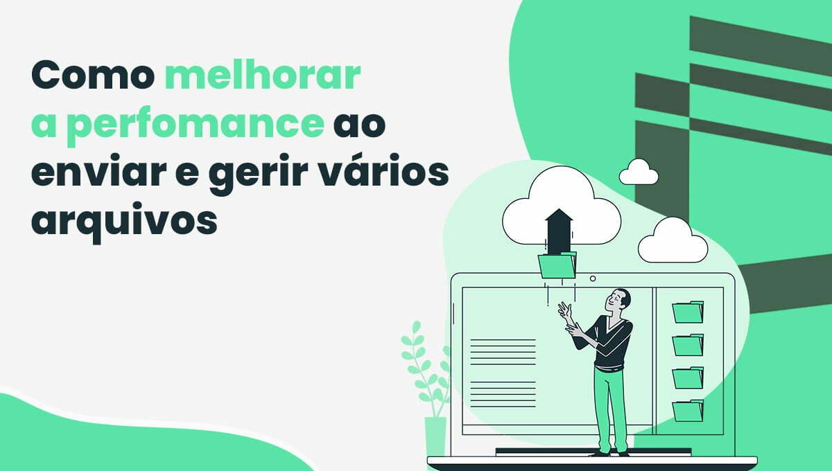 Como melhorar a performance ao enviar e gerir vários arquivos