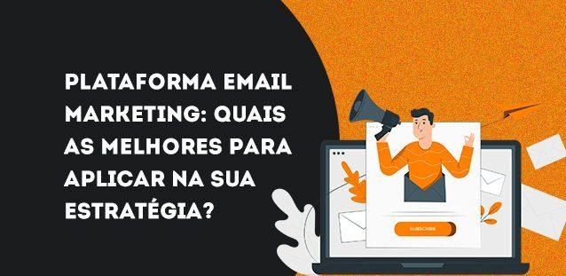 Plataforma de e-mail marketing: quais as melhores para usar na sua estratégia digital?