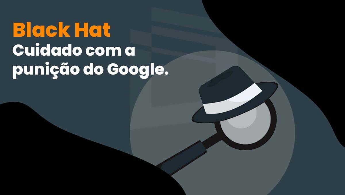 Black Hat SEO, o que é e porque é tão perigoso para os negócios?
