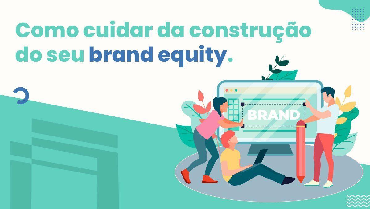Como cuidar da construção do seu brand equity