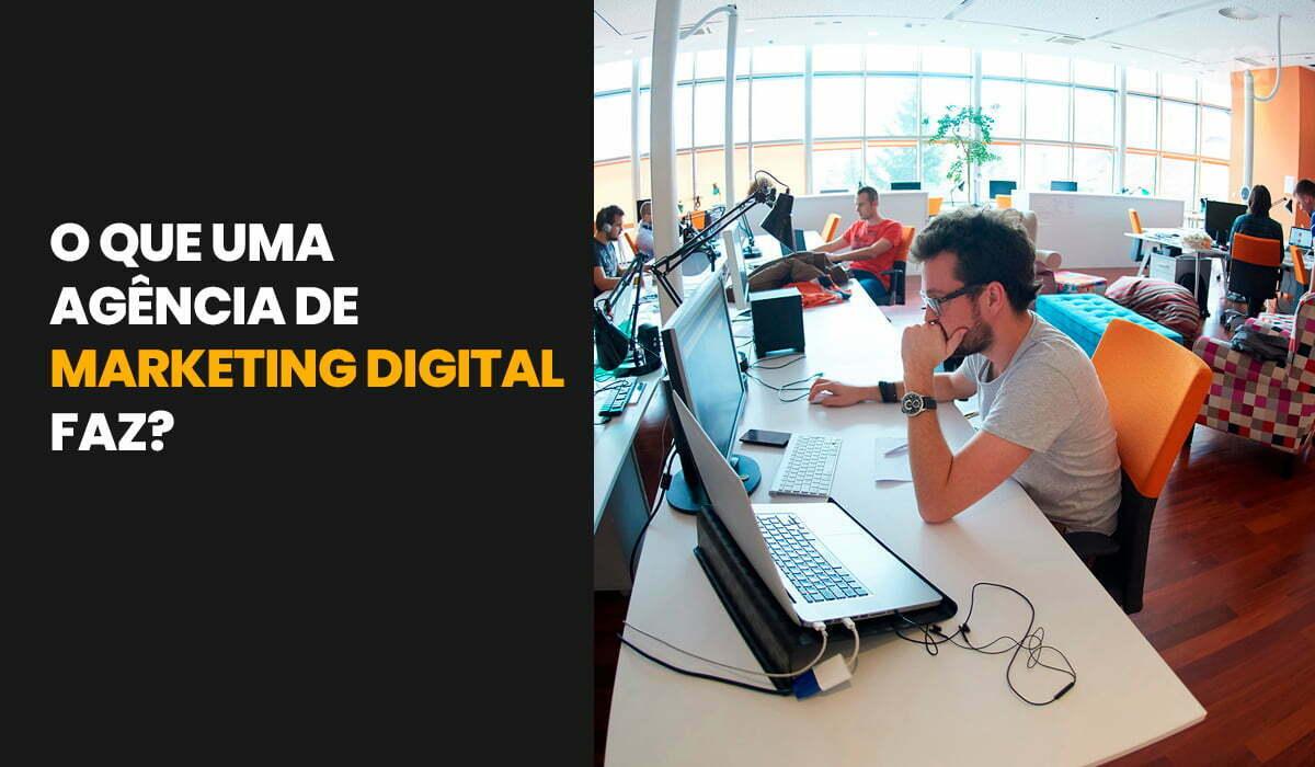 O que uma agência de marketing digital faz? O que você precisa saber