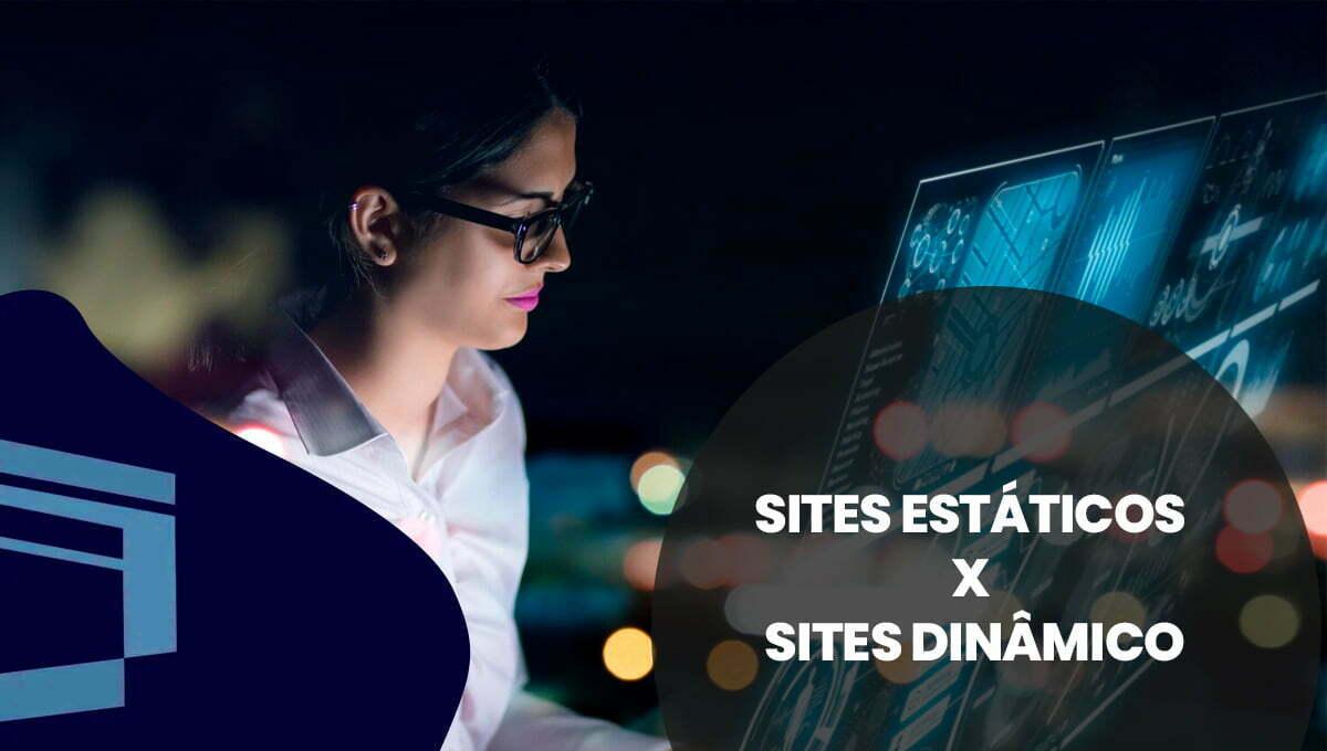 Sites estáticos x sites dinâmicos: o que é melhor para pequenas e médias empresas?