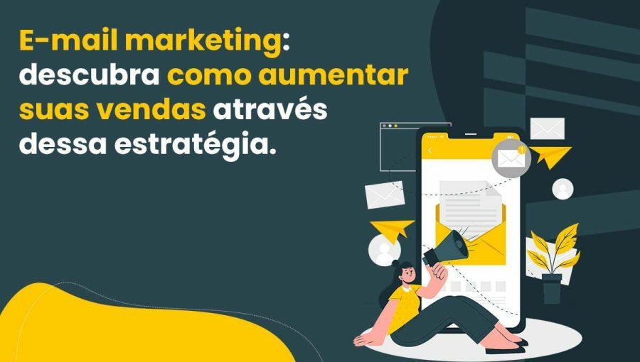 E-mail marketing: Descubra como aumentar suas vendas através dessa estratégia