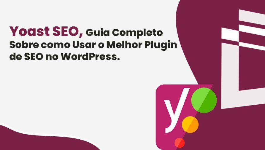 Yoast SEO, Guia Completo Sobre como Usar o Melhor Plugin de SEO no WordPress