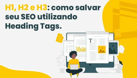 H1, H2 e H3: como salvar seu SEO utilizando Heading Tags